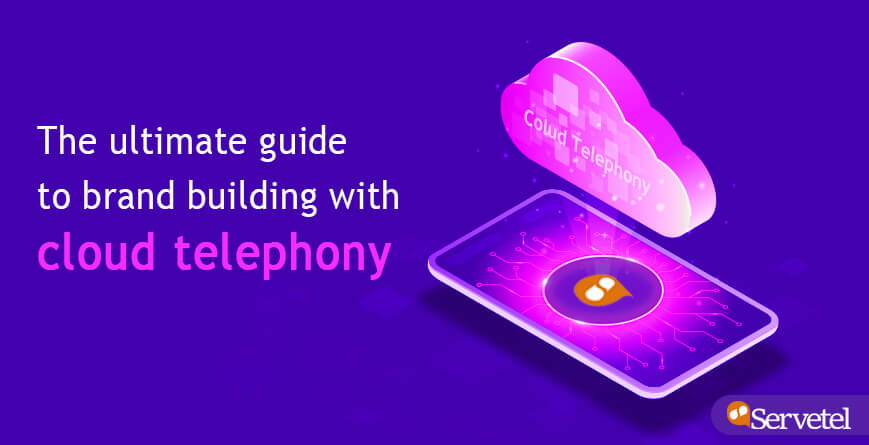 The Ultimate Guide To Brand Building With Cloud Telephony